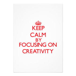 Keep Calm by focusing on Creativity Personalized Invitations