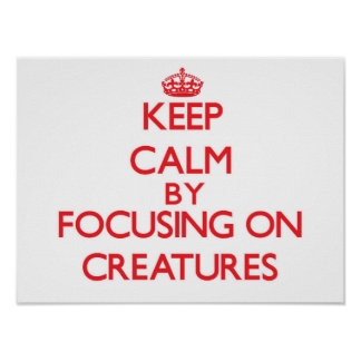 Keep Calm by focusing on Creatures Poster