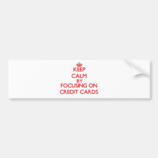 Keep Calm by focusing on Credit Cards Bumper Stickers
