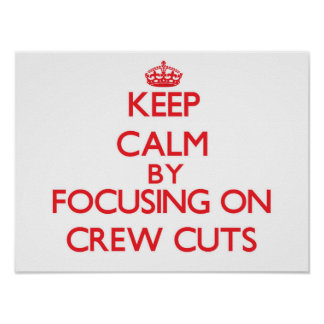 Keep Calm by focusing on Crew Cuts Poster