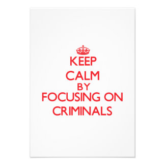 Keep Calm by focusing on Criminals Custom Invitation