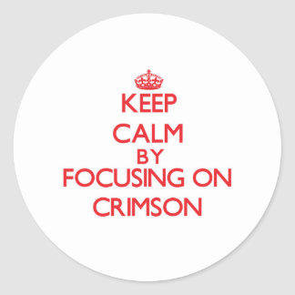 Keep Calm by focusing on Crimson Round Stickers