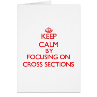 Keep Calm by focusing on Cross Sections Cards
