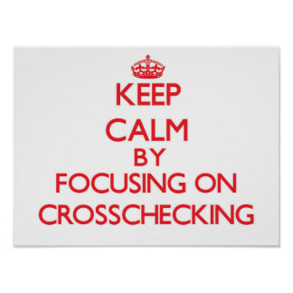 Keep Calm by focusing on Crosschecking Posters