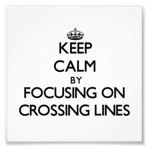 Keep Calm by focusing on Crossing Lines Photograph
