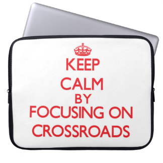 Keep Calm by focusing on Crossroads Computer Sleeve
