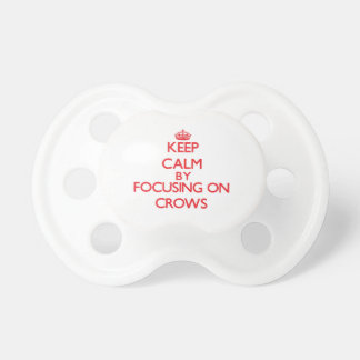 Keep Calm by focusing on Crows Baby Pacifier