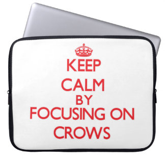 Keep Calm by focusing on Crows Laptop Sleeve