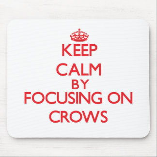 Keep Calm by focusing on Crows Mousepad