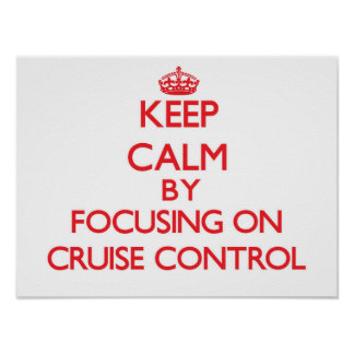 Keep Calm by focusing on Cruise Control Print