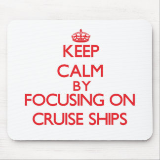 Keep Calm by focusing on Cruise Ships Mouse Pad