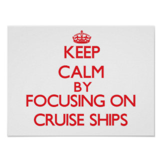 Keep Calm by focusing on Cruise Ships Posters