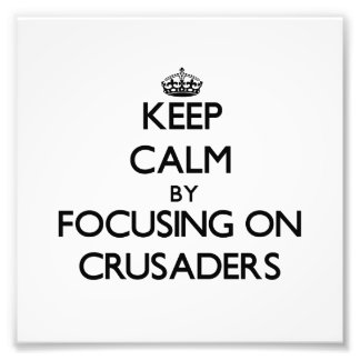 Keep Calm by focusing on Crusaders Photo