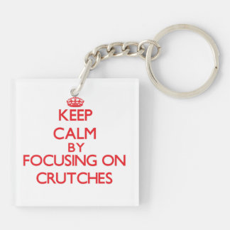 Keep Calm by focusing on Crutches Acrylic Keychains