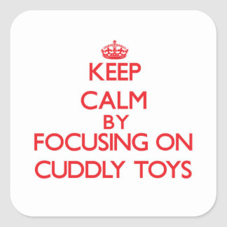 Keep Calm by focusing on Cuddly Toys Sticker