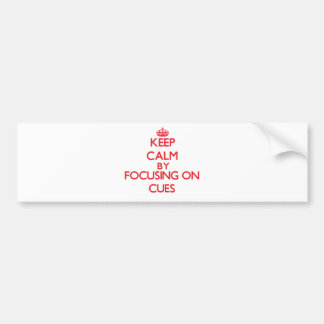 Keep Calm by focusing on Cues Bumper Stickers