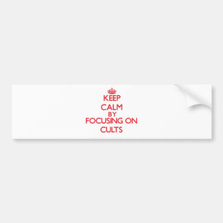 Keep Calm by focusing on Cults Bumper Stickers