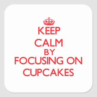 Keep Calm by focusing on Cupcakes Square Sticker