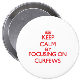 Keep Calm by focusing on Curfews Pinback Buttons