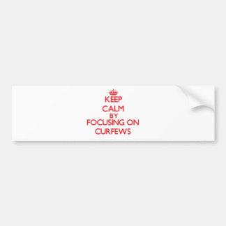 Keep Calm by focusing on Curfews Bumper Stickers