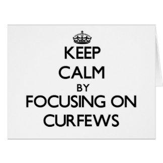 Keep Calm by focusing on Curfews Greeting Cards