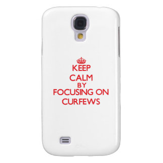 Keep Calm by focusing on Curfews Galaxy S4 Cases