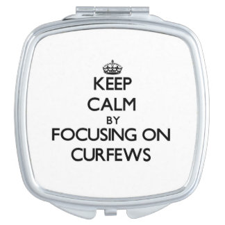 Keep Calm by focusing on Curfews Compact Mirrors