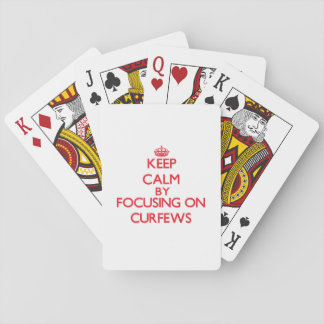 Keep Calm by focusing on Curfews Deck Of Cards