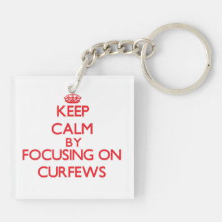 Keep Calm by focusing on Curfews Double-Sided Square Acrylic Key Ring