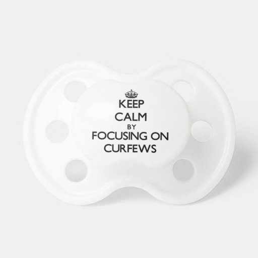 Keep Calm by focusing on Curfews Baby Pacifier