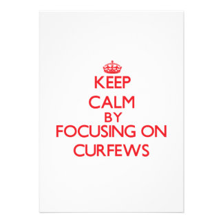 Keep Calm by focusing on Curfews Personalized Invitations