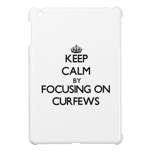 Keep Calm by focusing on Curfews Cover For The iPad Mini