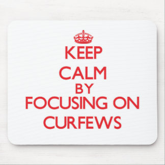 Keep Calm by focusing on Curfews Mousepad