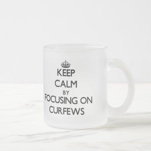 Keep Calm by focusing on Curfews Mugs