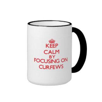 Keep Calm by focusing on Curfews Ringer Coffee Mug