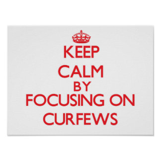 Keep Calm by focusing on Curfews Posters