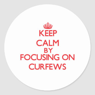 Keep Calm by focusing on Curfews Stickers