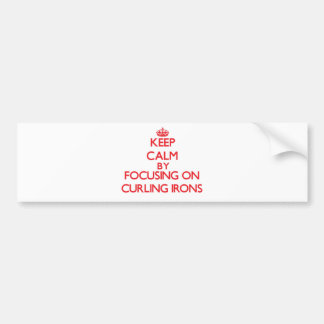 Keep Calm by focusing on Curling Irons Bumper Sticker