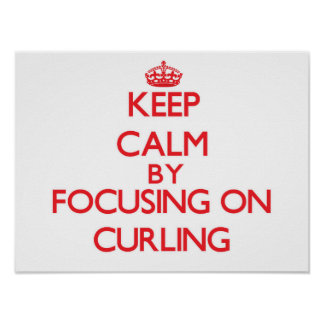 Keep Calm by focusing on Curling Posters