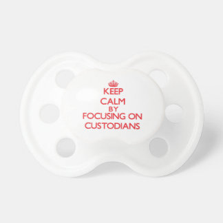 Keep Calm by focusing on Custodians Baby Pacifier