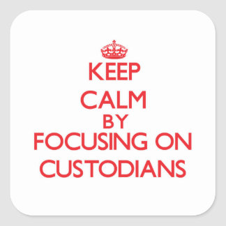 Keep Calm by focusing on Custodians Stickers