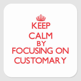 Keep Calm by focusing on Customary Square Sticker