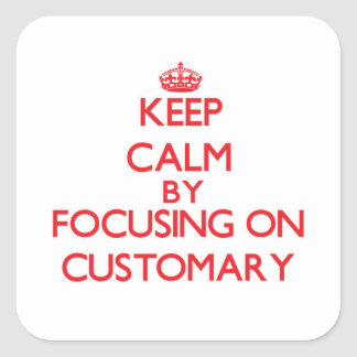 Keep Calm by focusing on Customary Stickers