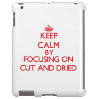 Keep Calm by focusing on Cut-And-Dried