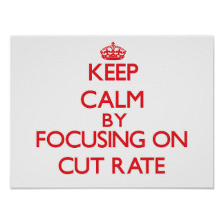 Keep Calm by focusing on Cut-Rate Poster