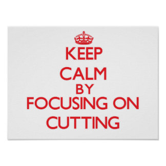 Keep Calm by focusing on Cutting Posters