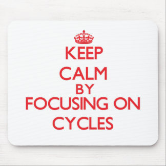 Keep Calm by focusing on Cycles Mouse Pad