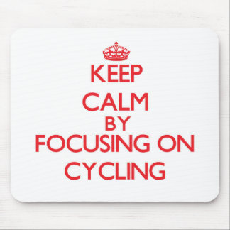 Keep Calm by focusing on Cycling Mousepad