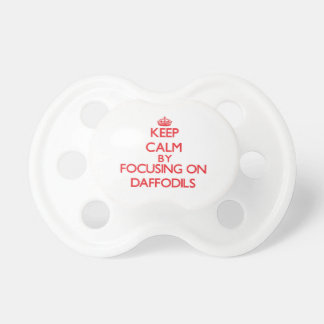 Keep Calm by focusing on Daffodils Baby Pacifiers