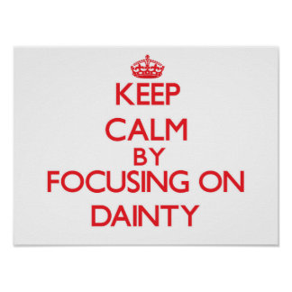 Keep Calm by focusing on Dainty Posters